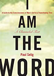 [(I am the Word: A Guide to the Consciousness of Man's Self in a Transitioning Time)] [Author: Paul Selig] published on (June, 2010)