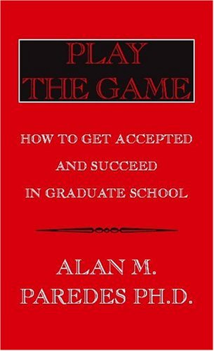 Play the Game: How to Get Accepted & Succeed in Graduate School