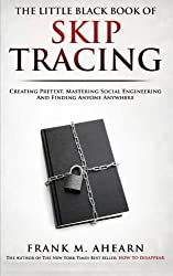 The Little Black Book Of Skip Tracing: Creating Pretext, Mastering Social Engineering And Finding Anyone Anywhere by Frank M. Ahearn (2015-05-06)