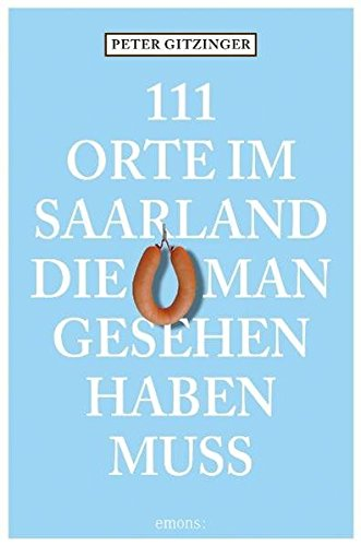 111 Orte im Saarland die man gesehen haben muß