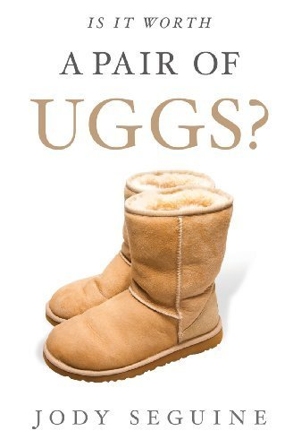 Is It Worth a Pair of Uggs? by Jody Seguine (2013-03-26)