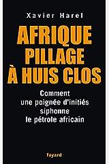 Afrique pillage à huis clos: Comment une poignée d'initiés siphone le pétrole africain Broché