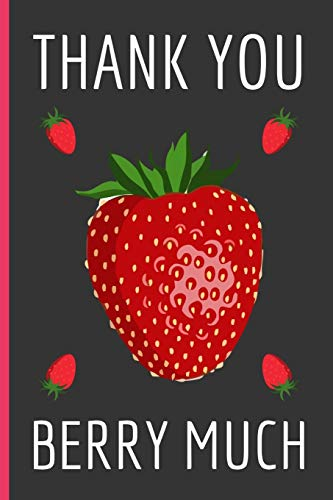 Thank You Berry Much: Funny Novelty Strawberry Notebook / Lined Journal (6 x 9)
