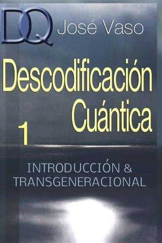 Descodificacion Cuantica: Introduccion y Transgeneracional: Volume 1 por José Vaso