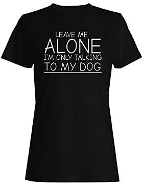 Dejame solo estoy hablando solo con mi perro divertido camiseta de las mujeres ii26f