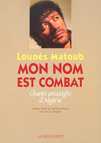 Mon nom est un combat : Poèmes algériens chantés en tamazight de Kabylie