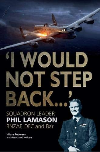 """I Would Not Step Back..."": Squadron Leader Phil Lamason RNZAF, DFC and Bar"