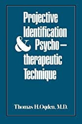 Projective Identification and Psychotherapeutic Technique by Thomas H. Ogden (1977-07-07)