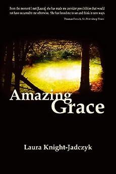 Amazing Grace by [Knight-Jadczyk, Laura]
