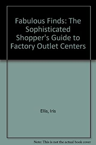 Fabulous Finds: The Sophisticated Shopper's Guide to Factory Outlet Centers