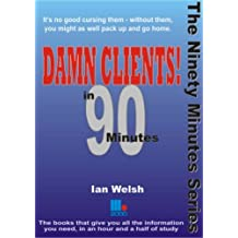 Damn Clients! In 90 Minutes by Ian Welsh (14-Mar-2007) Paperback
