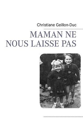 Maman ne nous laisse pas par Christiane Geillon-Duc