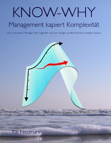 KNOW-WHY: Management kapiert Komplexität: Wie und warum Manager mehr begreifen und sich weniger auf Best Practice verlassen müssen