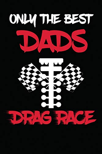 Only The Best Dads Drag Race: Drag Racing Gifts For Men. Funny Truck Drag Racing Novelty Gifts por Not Only Journals