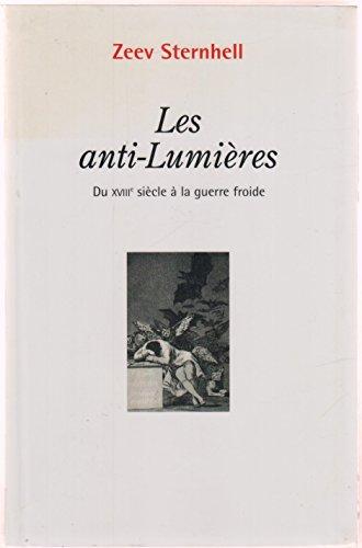 Les anti-Lumières : Du XVIIIe siècle à la guerre froide par Zeev STERNHELL