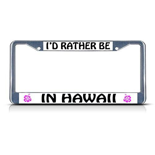 Metall-Kennzeichenrahmen, Aufschrift I'd Rather BE in Hawaii, 2 Löcher, perfekt für Männer, Frauen, Auto-Garadge, Dekoration - Western Front Metall