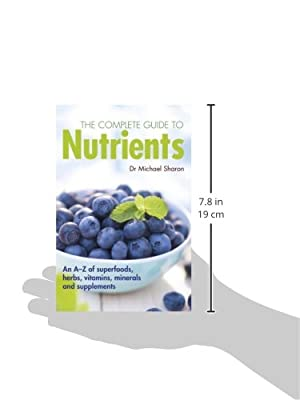 The Complete Guide to Nutrients: A user's guide to foods, herbs, vitamins and minerals from Carlton Books Ltd