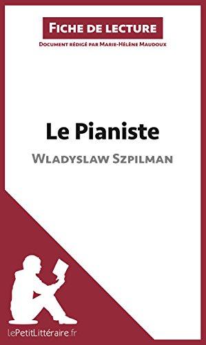 Le Pianiste de Wladyslaw Szpilman (Fiche de lecture): Rsum complet et analyse dtaille de l'oeuvre