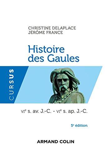 Histoire des Gaules - 5e ed. - VIe s. av. J.-C. - VIe s. ap. J.-C. par Christine Delaplace