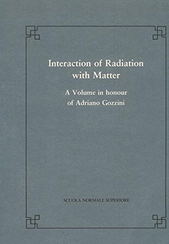 Interaction of radiation with matter: A volume in honour of A. Gozzini (Publications of the Scuola Normale Superiore)
