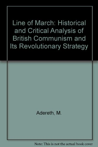 Line of March: Historical and Critical Analysis of British Communism and Its Revolutionary Strategy por M. Adereth