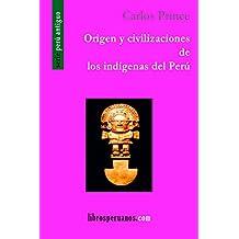 Origen y civilizaciones de los indígenas del Perú (Historia) (Spanish Edition)