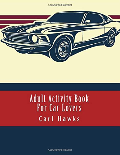 Adult Activity Book For Car Lovers: Fun Cars Activity Book Includes Color By Numbers Dot to Dot Word Scramble and More (Activity Book For Adults) por Carl Hawks
