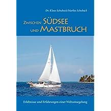 Zwischen Südsee und Mastbruch: Erlebnisse und Erfahrungen einer Weltumsegelung