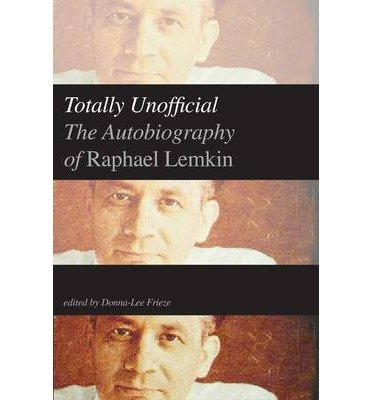 [(Totally Unofficial: The Autobiography of Raphael Lemkin )] [Author: Donna-lee Frieze] [Jul-2013]