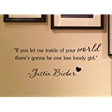 1 X If you let me inside of your world there's gonna be one less lonely girl. -Justin Bieber Vinyl wall art Inspirational quotes and saying home decor decal sticker steams by Sakari Graphics