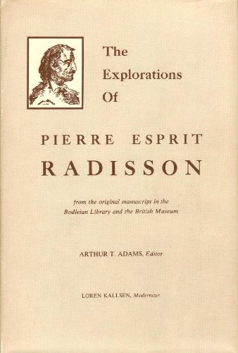 the-explorations-of-pierre-esprit-radisson-from-the-original-manuscript-in-the-bodleian-library-and-