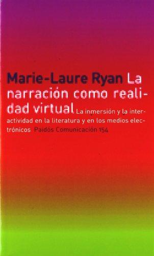 La narración como realidad virtual: La inmersión y la interactividad en la literatura y en los medios electrónicos (Comunicación) por Marie-Laure Ryan