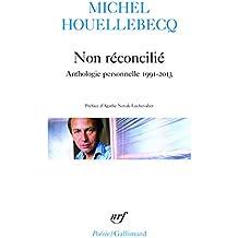 Non réconcilié: Anthologie personnelle 1991-2013