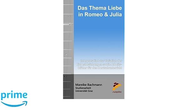 Das Thema Liebe in Romeo und Julia: Interpretation zur Variation der ...