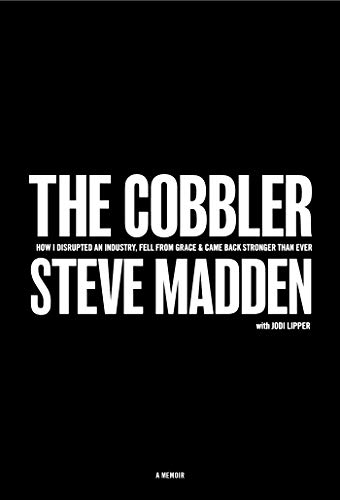 The Cobbler: How I Disrupted an Industry, Fell From Grace, and Came Back Stronger Than Ever (English Edition)