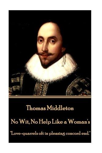 Thomas Middleton - No Wit, No Help Like a Woman's: