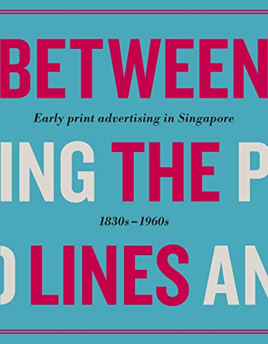 Between the Lines: Early Advertising in Singapore: 1830s - 1960s