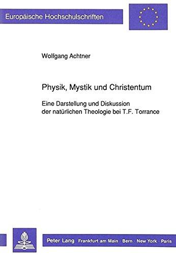 Physik, Mystik Und Christentum: Eine Darstellung Und Diskussion Der Natuerlichen Theologie Bei T.F. Torrance (Europaeische Hochschulschriften / European University Studie)