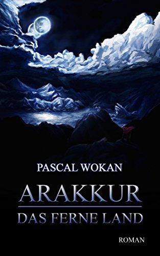 Arakkur: Das ferne Land von [Wokan, Pascal]