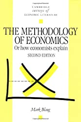 Methodology of Economics 2ed: Or, How Economists Explain (Cambridge Surveys of Economic Literature)