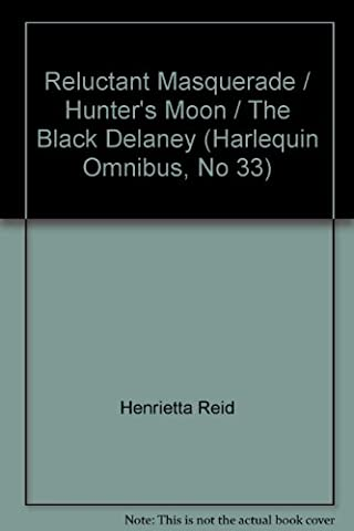 Reluctant Masquerade / Hunter's Moon / The Black Delaney (Harlequin