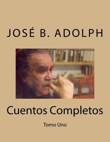 José B. Adolph :Cuentos Completos: Tomo Uno: Volume 1