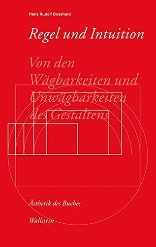 Regel und Intuition: Von den Wägbarkeiten und Unwägbarkeiten des Gestaltens (Ästhetik des Buches) Buch-Cover