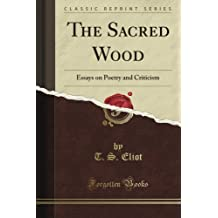 The Sacred Wood: Essays on Poetry and Criticism (Classic Reprint)