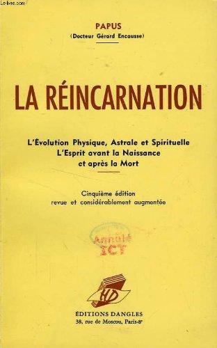 La reincarnation : L'volution physique, astrale , spirituelle, L'esprit avant la naissance et aprs la mort