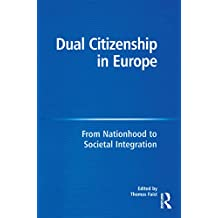 Dual Citizenship in Europe: From Nationhood to Societal Integration