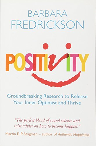 Positivity: Groundbreaking Research to Release Your Inner Optimist and Thrive por Barbara Fredrickson
