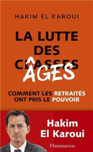 La Lutte des âges : Comment les retraités ont pris le pouvoir par Hakim El Karoui