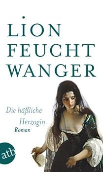 Die häßliche Herzogin: Roman von [Feuchtwanger, Lion]
