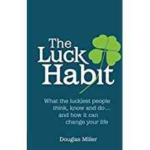 Luck Habit: What the Luckiest People Think, Know and doand How it Can Change Your Life